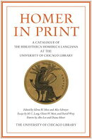 Homer in Print: A Catalogue of the Bibliotheca Homerica Langiana at the University of Chicago Librar