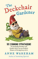 The Deckchair Gardener: 101 Cunning Strategems for Gardening Avoidance and Sensible Advice on Your R