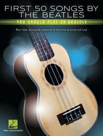First 50 Songs by the Beatles You Should Play on Ukulele: Must-Have, Accessible Collection of Favori 1ST 50 SONGS BY THE BEATLES YO [ The Beatles ]