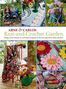 Knit-And-Crochet Garden: Bring a Little Outside In: 36 Projects Inspired by Flowers, Butterflies, Bi