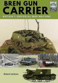 Bren Gun Carrier: Britain's Universal War Machine BREN GUN CARRIER (Landcraft) [ Robert Jackson ]