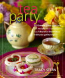 Tea Party: 20 Themed Tea Parties with Recipes for Every Occasion, from Fabulous Showers to Intimate