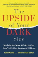 """The Upside of Your Dark Side: Why Being Your Whole Self--Not Just Your """"good"""" Self--Drives Success a"""