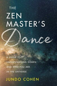 The Zen Master's Dance: A Guide to Understanding Dogen and Who You Are in the Universe ZEN MASTERS DANCE [ Jundo Cohen ]