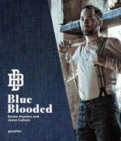 Blue Blooded: Denim Hunters and Jeans Culture BLUE BLOODED [ Thomas Stege Bojer ]