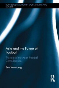 AsiaandtheFutureofFootball:TheRoleoftheAsianFootballConfederation[BenWeinberg]