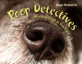 Poop Detectives: Working Dogs in the Field POOP DETECTIVES [ Ginger Wadsworth ]