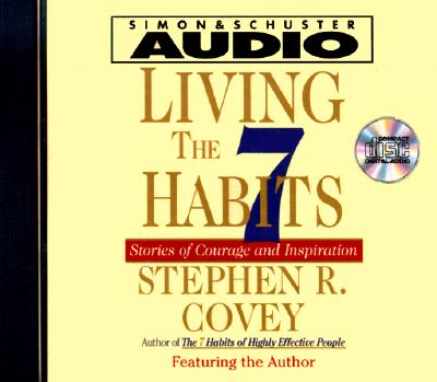 Living the Seven Habits: Understanding Using Succeeding LIVING THE 7 HABITS (Stories of Courage and Inspiration) [ Stephen R. Covey ]