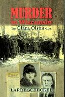 Murder in Wisconsin: The Clara Olson Case