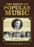 【輸入盤】Roots Of Popular Music: The Ralph S. Peer Story