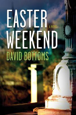 Easter Weekend EASTER WEEKEND [ David Bottoms ]