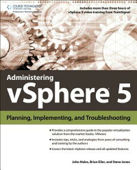 AdministeringVsphere5:Planning,ImplementingandTroubleshooting