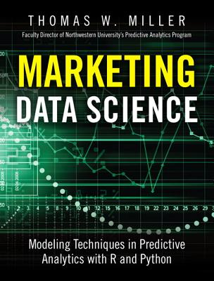 Marketing Data Science: Modeling Techniques in Predictive Analytics with R and Python MARKETING DATA SCIENCE (FT Press Analytics) [ Thomas W. Miller ]