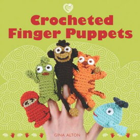 Crocheted Finger Puppets CROCHETED FINGER PUPPETS [ Gina Alton ]