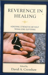 ReverenceintheHealingProcess:HonoringStrengthsWithoutTrivializingSufferingREVERENCEINHEALING[DavidCrenshaw]