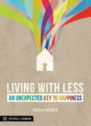 Living with Less: An Unexpected Key to Happiness