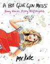 A Hot Glue Gun Mess: Funny Stories, Pretty DIY Projects [ Kate Albrecht ]