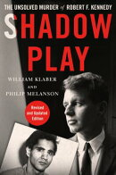Shadow Play: The Unsolved Murder of Robert F. Kennedy (Revised and Updated Edition)
