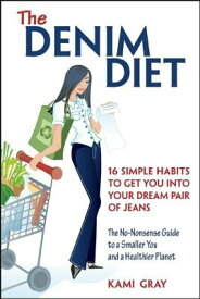 The Denim Diet: Sixteen Simple Habits to Get You Into Your Dream Pair of Jeans DENIM DIET [ Kami Gray ]