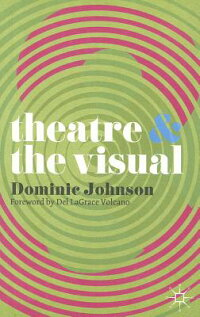 TheatreandtheVisual[DominicJohnson]