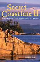 Secret Coastline II: More Journeys and Discoveries Along BC's Shores