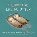 I Love You Like No Otter: Punny Ways to Say I Love You