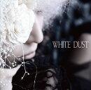 WHITE DUST (初回限定盤A CD+DVD)