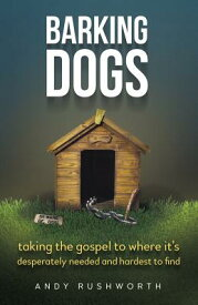 Barking Dogs: Stopping at Nothing to Reach Your Destiny BARKING DOGS [ Andy Rushworth ]