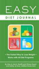 Easy Diet Journal: The Fastest Way to Lose Weight - Works with All Diet Programs