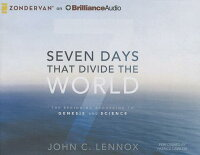 SevenDaysThatDividetheWorld:TheBeginningAccordingtoGenesisandScience[JohnC.Lennox]