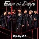 Edge of Days (通常盤) [ Kis-My-Ft2 ]