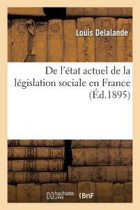 de L'Etat Actuel de La Legislation Sociale En France FRE-DE LETAT ACTUEL DE LA LEGI (Sciences Sociales) [ Delalande ]