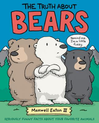 The Truth about Bears: Seriously Funny Facts about Your Favorite Animals TRUTH ABT BEARS (Truth about Your Favorite Animals) [ Maxwell Eaton ]