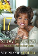 17 Points to Longevity in Show Business: Staying Focused on Your Vision