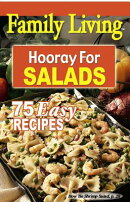 Family Living: Hooray for Salads: 75 Easy Recipes