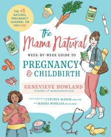The Mama Natural Week-By-Week Guide to Pregnancy and Childbirth MAMA NATURAL WEEK-BY-WEEK GT P [ Genevieve Howland ]