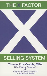 TheXFactorSellingSystem:TheSalesExpert'sGuidetoSelling[ThomasF.LaVecchiaMba]