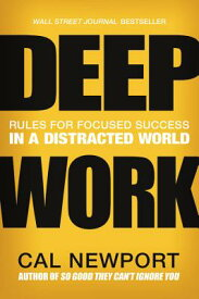 Deep Work: Rules for Focused Success in a Distracted World DEEP WORK [ Cal Newport ]
