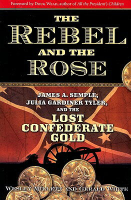 The Rebel and the Rose: James A Semple, Julia Gardiner Tyler, and the Lost Confederate Gold REBEL & THE ROSE [ Wesley Millett ]