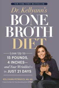 Dr.Kellyann'sBoneBrothDiet:LoseUpto15Pounds,4Inches--AndYourWrinkles!--InJust21Days[KellyannPetrucci]