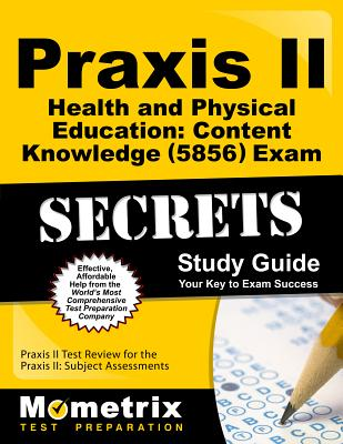 Praxis II Health and Physical Education: Content Knowledge (0856) Exam Secrets Study Guide: Praxis I PRAXIS 2 HEALTH & PHYSICAL EDU (Mometrix Secrets Study Guides) [ Mometrix Media LLC ]