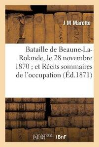 Bataille de Beaune-La-Rolande, Le 28 Novembre 1870; Et Recits Sommaires Des Faits: de L'Occupation A FRE-BATAILLE DE BEAUNE-LA-ROLA (Histoire) [ Marotte-J ]