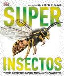 Super Insectos (Super Bug Encyclopedia): Los Insectos Mas Grandes, Rapidos, Mortales Y Espeluznantes