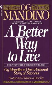 A Better Way to Live: Og Mandino's Own Personal Story of Success Featuring 17 Rules to Live by BETTER WAY TO LIVE [ Og Mandino ]
