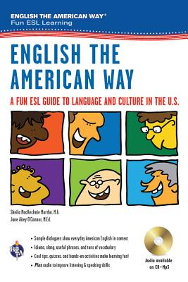 English the American Way: A Fun ESL Guide to Language & Culture in the U.S. W/Audio CD & MP3 ENGLISH THE AMER WAY A FUN ESL (English as a Second Language) [ Sheila Mackechnie Murtha ]