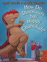 How Do Dinosaurs Say Happy Chanukah? HOW DO DINOSAURS SAY HAPPY CHA (How Do Dinosaurs...?) [ Mark Teague ]