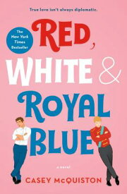 Red, White & Royal Blue RED WHITE & ROYAL BLUE [ Casey McQuiston ]