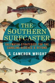 The Southern Surfcaster: Saltwater Strategies for the Carolina Beaches & Beyond SOUTHERN SURFCASTER [ S. Cameron Wright ]