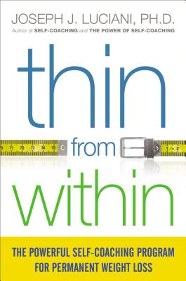 Thin from Within: The Powerful Self-Coaching Program for Permanent Weight Loss THIN FROM W/IN SPECIAL/E [ Joseph Luciani ]