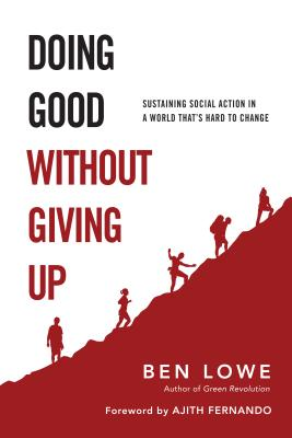 Doing Good Without Giving Up: Sustaining Social Action in a World That's Hard to Change DOING GOOD W/O GIVING UP [ Ben Lowe ]